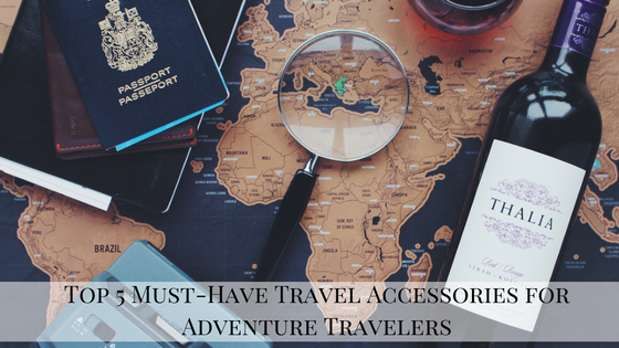 Top 5 Must-Have Travel Accessories for Adventure Travelers